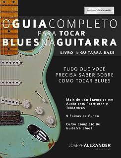 O Guia Completo Para Tocar Blues na Guitarra: Livro Um - Guitarra Base (guitarra