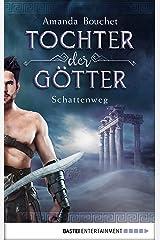 Tochter der Götter - Schattenweg: Roman (Tochter-der-Götter-Trilogie 3) (German Edition) Kindle Edition