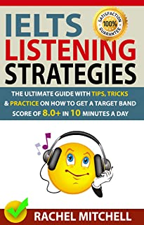 IELTS Listening Strategies: The Ultimate Guide with Tips, Tricks and Practice on How to Get a Target Band Score of 8.0+ in 10 Minutes a Day (English Edition)