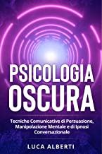 Permalink to PSICOLOGIA OSCURA: TECNICHE COMUNICATIVE DI PERSUASIONE, MANIPOLAZIONE MENTALE E DI IPNOSI CONVERSAZIONALE PDF