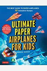 Ultimate Paper Airplanes for Kids: The Best Guide to Paper Airplanes!: Includes Instruction Book with 12 Innovative Designs & Downloadable Plane Templates Kindle Edition