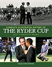 Complete Illustrated History of the Ryder Cup: Golf's Greatest Drama