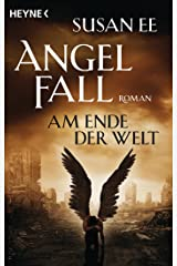 Angelfall - Am Ende der Welt: Roman (Angelfall-Reihe 3) (German Edition) Kindle Edition