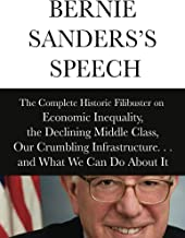 Bernie Sanders's Speech: The Complete Historical Filibuster on Economic Inequality, the Declining Middle Class, Our Crumbl...