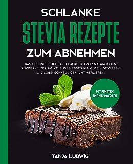 Schlanke Stevia Rezepte zum Abnehmen: Das gesunde Koch- und
