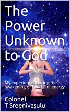 The Power Unknown to God: My experiences during the awakening of Kundalini energy