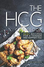The Hcg Cookbook: Best Recipes for a Thinner and Happier You