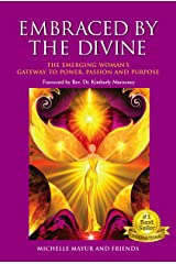 Embraced by the Divine: The Emerging Woman's Gateway to Power, Passion and Purpose Kindle Edition