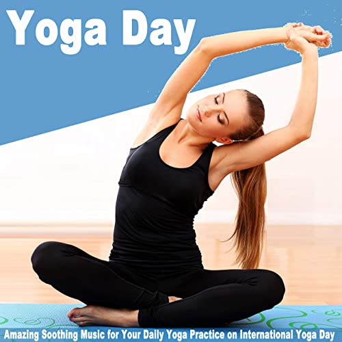 Yoga Day - Amazing Soothing Music for Your Daily Yoga ...
