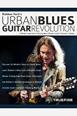 Robben Ford's Urban Blues Guitar Revolution: A Modern Approach to Playing Blues Rhythm Guitar & Dynamic Soloing Kindle Edition