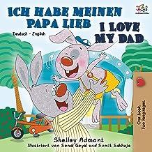 Ich habe meinen Papa lieb I Love My Dad: German English Bilingual Book (German English Bilingual Collection) (German Edition)