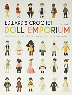 Edward's Crochet Doll Emporium: Flip the Mix-And-Match Patterns to Make and Dress Your Favourite People: 2