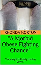 """""""A Morbid Obese Fighting Chance"""": The weight is Finally coming Down !"""