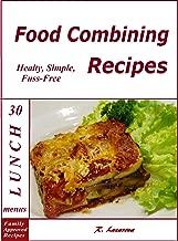 Food combining recipes. 30 Lunch menus. Healthy, simple and fuss-free recipes (Food Combining Cookbooks 5)
