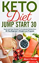 KETO DIET JUMP START 30: Quick and Easy Recipes to Accelerate Ketosis for a 30-Day Beginner's Weight Loss Program (Keto Diet, Beauty, Health, Confidence, Slim, Weight Loss)
