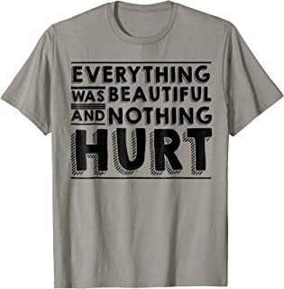 Everything Was Beautiful And Nothing Hurt Tshirt