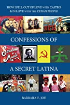 Confessions of a Secret Latina: How I Fell Out of Love with Castro & In Love with the Cuban People