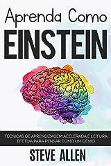 Aprenda como Einstein: Técnicas de aprendizagem acelerada e leitura efetiva para pensar como um gênio: Memorize mais, se concentre melhor e leia eficazmente ... (Aprendizagem e reengenharia do pensamento) eBook Kindle