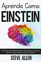 Aprenda como Einstein: Técnicas de aprendizagem acelerada e leitura efetiva para pensar como um gênio: Memorize mais, se concentre melhor e leia eficazmente para aprender qualquer coisa