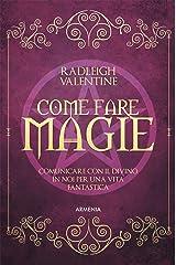 Come fare magie: Comunicare con il divino in noi per una vita fantastica (Italian Edition) Kindle Edition
