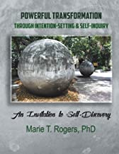 POWERFUL TRANSFORMATION THROUGH INTENTION-SETTING & SELF-INQUIRY: An Invitation to Self-Discovery