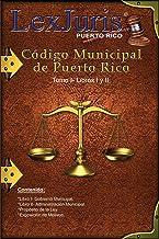 Código Municipal de Puerto Rico Tomo I Libros I y II: Ley Núm. 107 de 14 de agosto de 2020, Tomo I Libros I y II (Spanish ...
