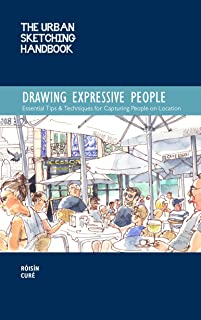 The Urban Sketching Handbook Drawing Expressive People: Essential Tips & Techniques for Capturing People on Location