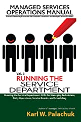 Running the Service Department: SOPs for Managing Technicians, Daily Operations, Service Boards, and Scheduling (Managed Services Operations Manual: Standard ... and Managed Service Providers Book 3) Kindle Edition