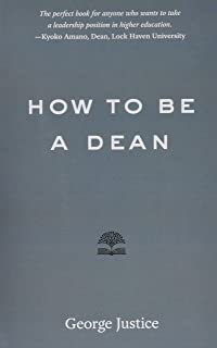 How to Be a Dean (Higher Ed Leadership Essentials)