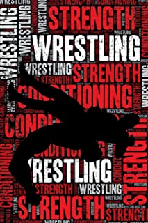 Wrestling Strength and Conditioning Log: Wrestling Workout Journal and Training Log and Diary for Wrestler and Coach - Wrestling Notebook Tracker