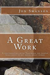 A Great Work: A Conversation With Nehemiah For People (Who Want To Be) Doing Great Works Kindle Edition