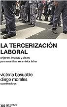 La tercerización laboral: Orígenes, impacto y claves para su análisis en América Latina (Sociología y Política) (Spanish Edition)