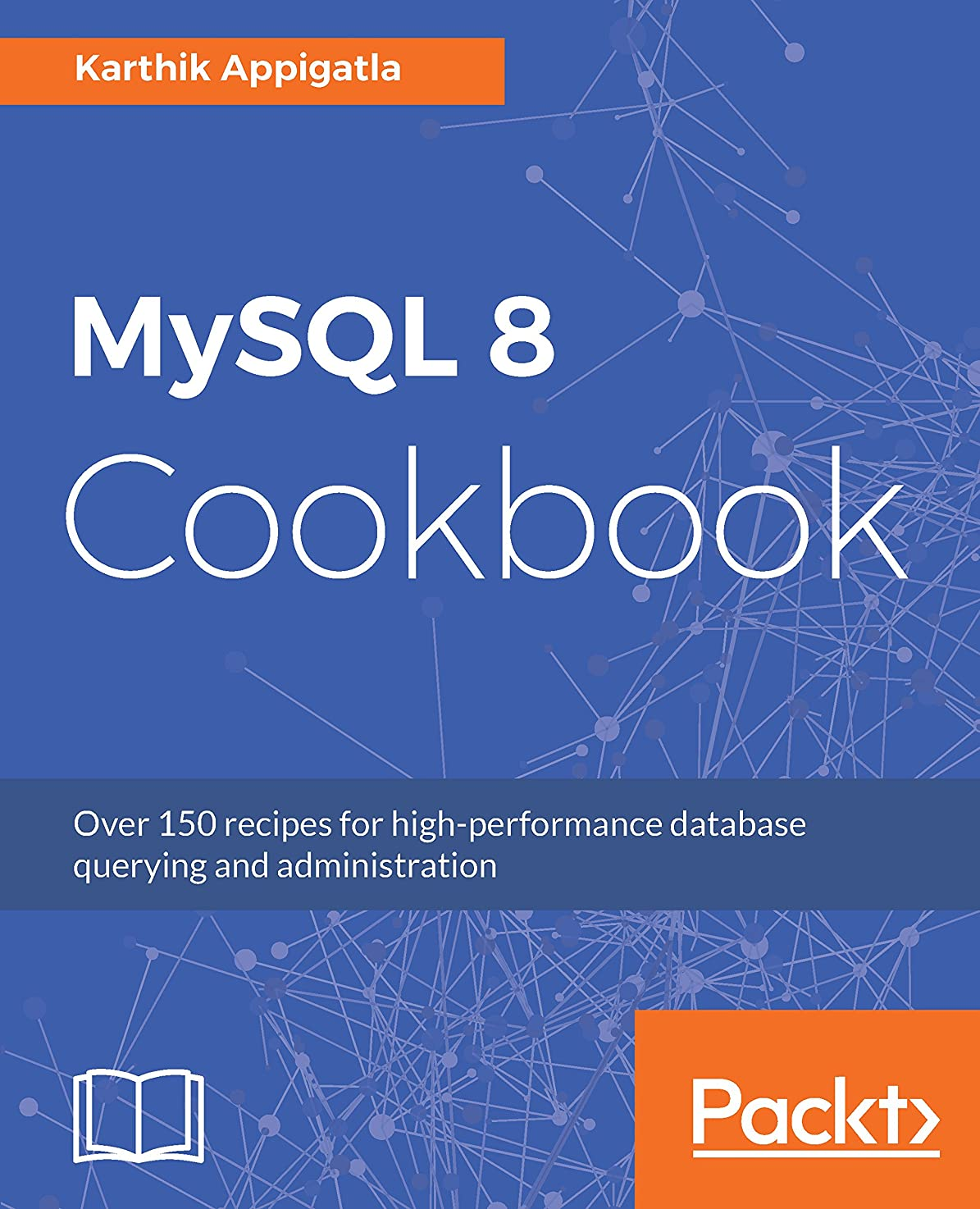民族主義乱用埋めるMySQL 8 Cookbook: Over 150 recipes for high-performance database querying and administration (English Edition)