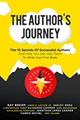 The Author's Journey: The 10 Secrets Of Successful Authors And How You Can Use Them To Write Your First Book Kindle Edition