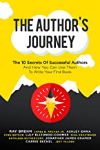 The Author's Journey: The 10 Secrets Of Successful Authors And How You Can Use Them To Write Your First Book