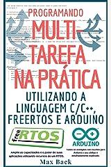 Programando Multitarefa na prática: Utilizando a linguagem C/C++, freeRTOS e Arduino (Portuguese Edition) Kindle Edition
