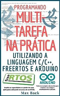 Programando Multitarefa na prática: Utilizando a linguagem C/C++, freeRTOS e Arduino (Portuguese Edition)