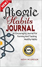 ATOMIC HABITS JOURNAL: An Encouraging Journal For Forming And Tracking Healthy Habits (English Edition)
