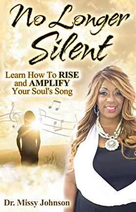 No Longer Silent: Learn How To Rise and Amplify Your Powerful Story through Your Soul's Song
