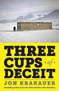 Three Cups of Deceit: How Greg Mortenson, Humanitarian Hero, Lost His Way
