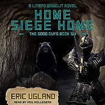 Home, Siege Home: A LitRPG/GameLit Novel: The Good Guys Series, Book 6