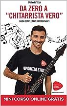 Da zero a chitarrista vero: Lezioni chitarra Guida completa per principianti (Italian Edition)