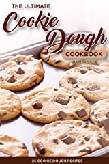 The Ultimate Cookie Dough Cookbook - 25 Cookie Dough Recipes: Recipes That Will Leave Your Mouth Watering Kindle Edition