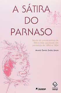 A Satira Do Parnaso: Estudo Da Poesia Satirica de Olavo Bilac Publicada Em Periodicos de 1894 a 1904