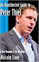 An Unauthorized Guide to Peter Thiel: A Short Biography of the Billionaire Entrepreneur [Pamphlet]