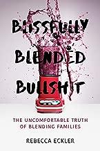 Blissfully Blended Bullshit: The Uncomfortable Truth of Blending Families