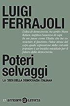 Poteri selvaggi: La crisi della democrazia italiana (Anticorpi Vol. 17) (Italian Edition)