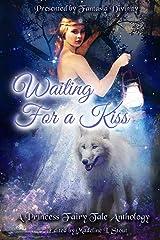 Waiting for a Kiss: A Princess Fairy Tale Anthology Kindle Edition