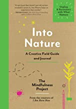 Into Nature: A Creative Field Guide and Journal―Unplug and Reconnect with What Matters
