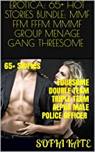 EROTICA: 65+ HOT STORIES BUNDLE: MMF FFM FFFM MMMF GROUP MENAGE GANG THREESOME FOURSOME DOUBLE TEAM TRIPLE TEAM BILLIONAIRE ALPHA MALE POLICE OFFICER TEACHER STUDENT DOCTOR ROUGH FIRST TIMER HARDCORE